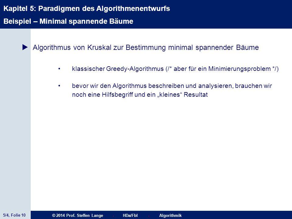 5/4, Folie 10 © 2014 Prof. Steffen Lange - HDa/FbI - Algorithmik Kapitel 5: Paradigmen des Algorithmenentwurfs  Algorithmus von Kruskal zur Bestimmun