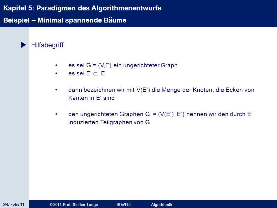5/4, Folie 11 © 2014 Prof. Steffen Lange - HDa/FbI - Algorithmik Kapitel 5: Paradigmen des Algorithmenentwurfs  Hilfsbegriff es sei G = (V,E) ein ung