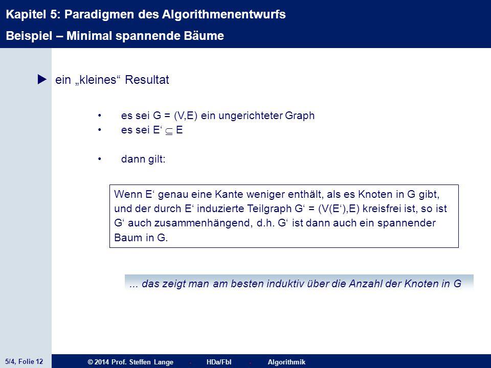 """5/4, Folie 12 © 2014 Prof. Steffen Lange - HDa/FbI - Algorithmik Kapitel 5: Paradigmen des Algorithmenentwurfs  ein """"kleines"""" Resultat es sei G = (V,"""