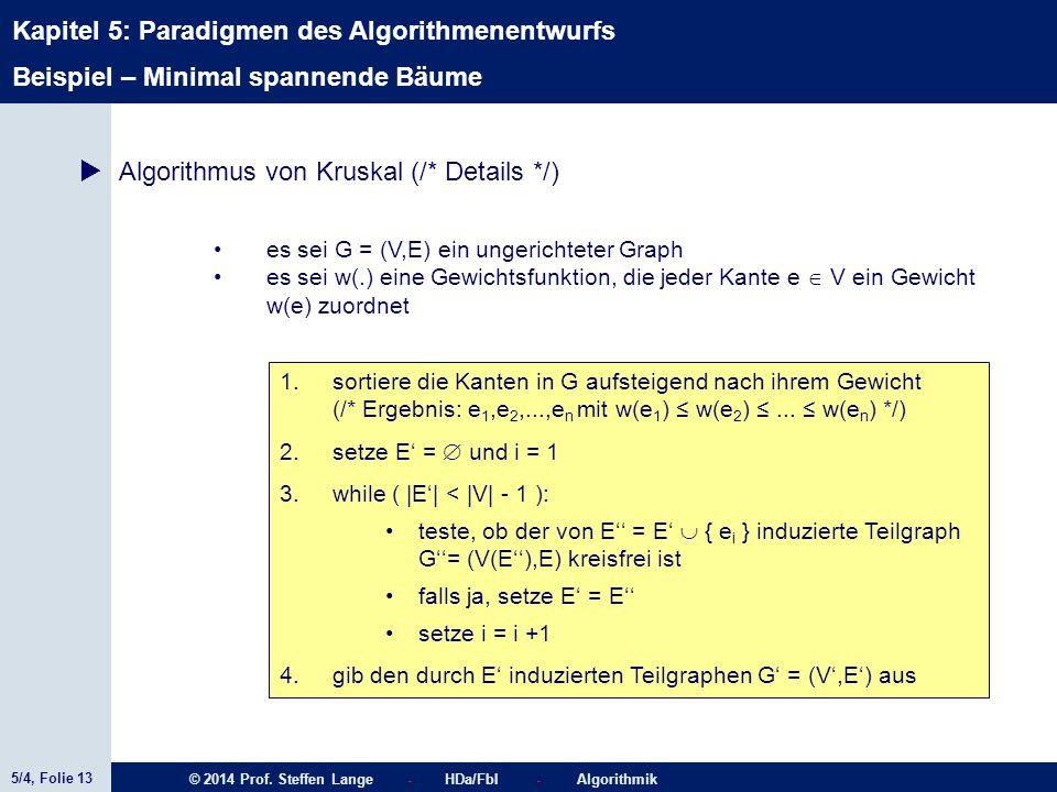 5/4, Folie 13 © 2014 Prof. Steffen Lange - HDa/FbI - Algorithmik Kapitel 5: Paradigmen des Algorithmenentwurfs  Algorithmus von Kruskal (/* Details *