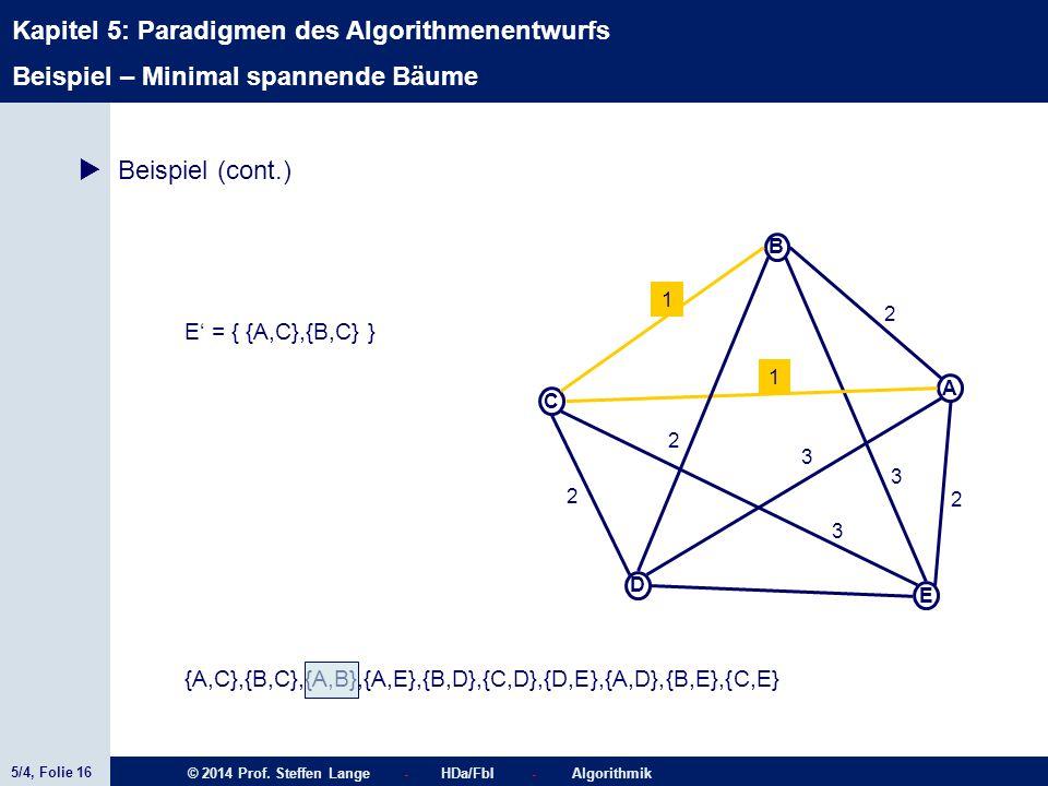 5/4, Folie 16 © 2014 Prof. Steffen Lange - HDa/FbI - Algorithmik Kapitel 5: Paradigmen des Algorithmenentwurfs C A D B E 1 2 2 2 1 3 3 2 3  Beispiel