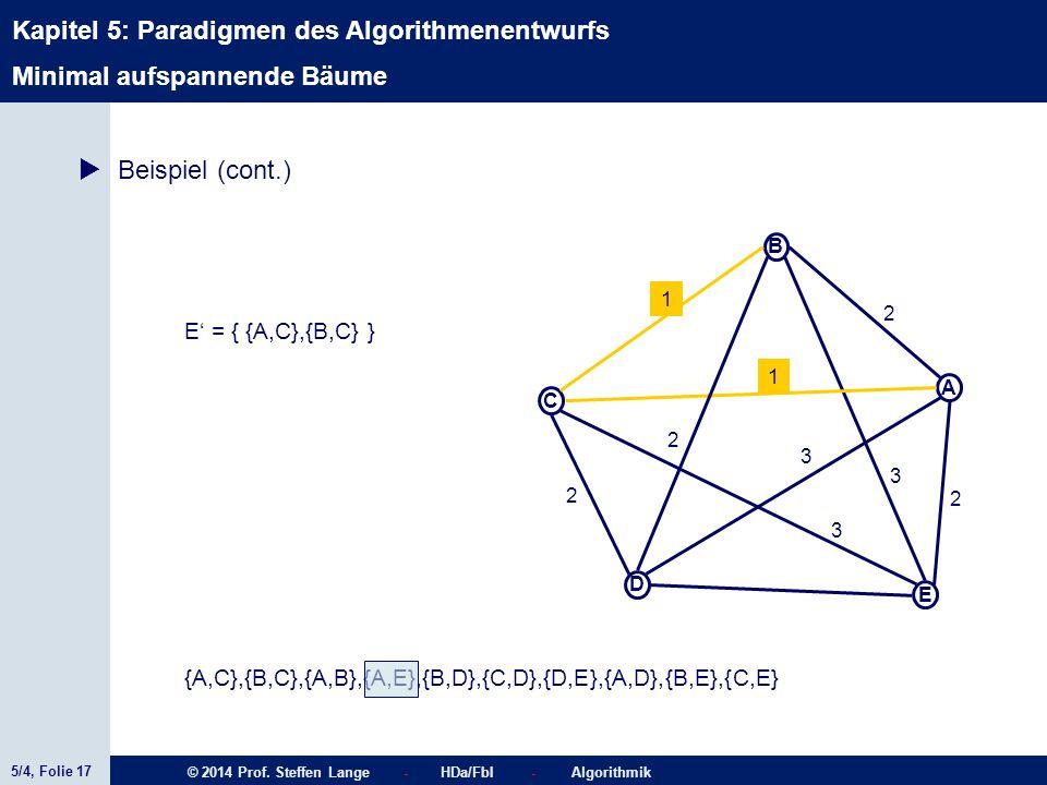 5/4, Folie 17 © 2014 Prof. Steffen Lange - HDa/FbI - Algorithmik Kapitel 5: Paradigmen des Algorithmenentwurfs C A D B E 1 2 2 2 1 3 3 2 3  Beispiel