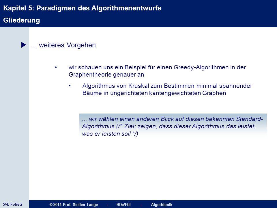 5/4, Folie 2 © 2014 Prof. Steffen Lange - HDa/FbI - Algorithmik Kapitel 5: Paradigmen des Algorithmenentwurfs wir schauen uns ein Beispiel für einen G