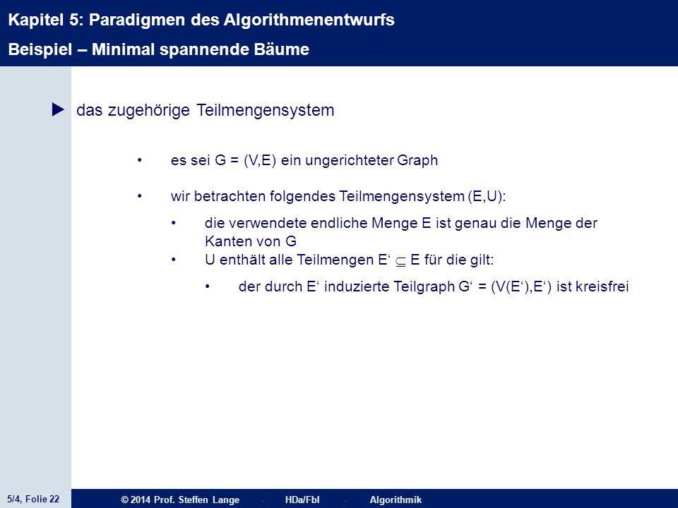 5/4, Folie 22 © 2014 Prof. Steffen Lange - HDa/FbI - Algorithmik Kapitel 5: Paradigmen des Algorithmenentwurfs Beispiel – Minimal spannende Bäume  da