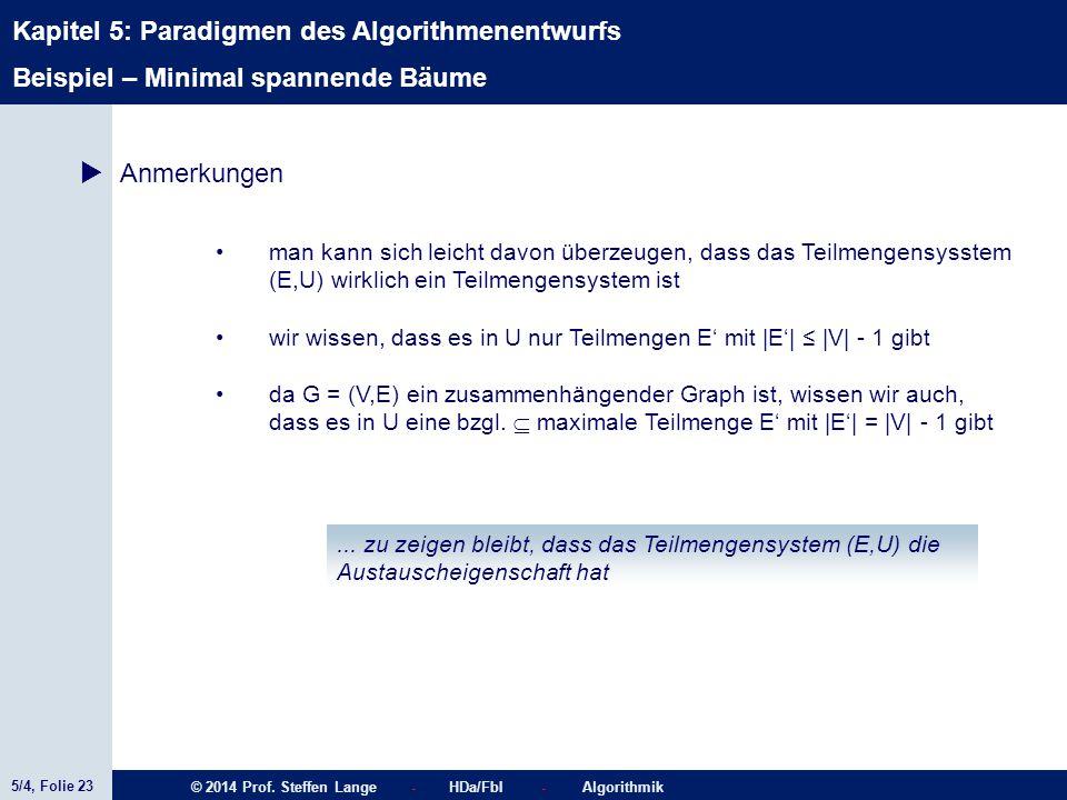 5/4, Folie 23 © 2014 Prof. Steffen Lange - HDa/FbI - Algorithmik Kapitel 5: Paradigmen des Algorithmenentwurfs Beispiel – Minimal spannende Bäume  An