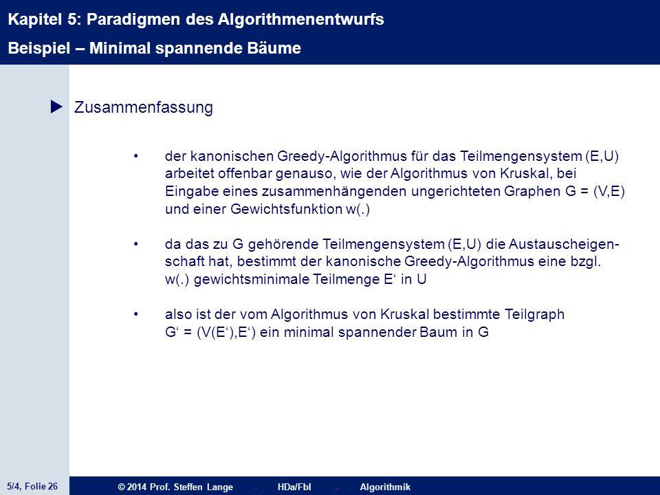 5/4, Folie 26 © 2014 Prof. Steffen Lange - HDa/FbI - Algorithmik Kapitel 5: Paradigmen des Algorithmenentwurfs Beispiel – Minimal spannende Bäume  Zu