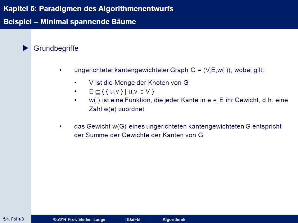 5/4, Folie 3 © 2014 Prof. Steffen Lange - HDa/FbI - Algorithmik Kapitel 5: Paradigmen des Algorithmenentwurfs Beispiel – Minimal spannende Bäume  Gru