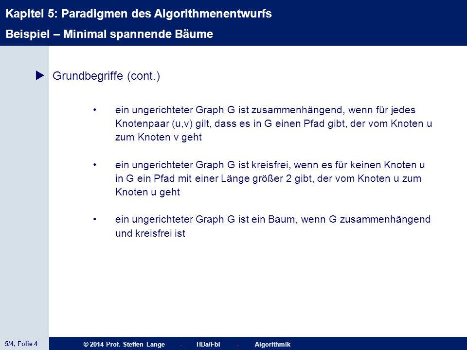 5/4, Folie 4 © 2014 Prof. Steffen Lange - HDa/FbI - Algorithmik Kapitel 5: Paradigmen des Algorithmenentwurfs Beispiel – Minimal spannende Bäume  Gru