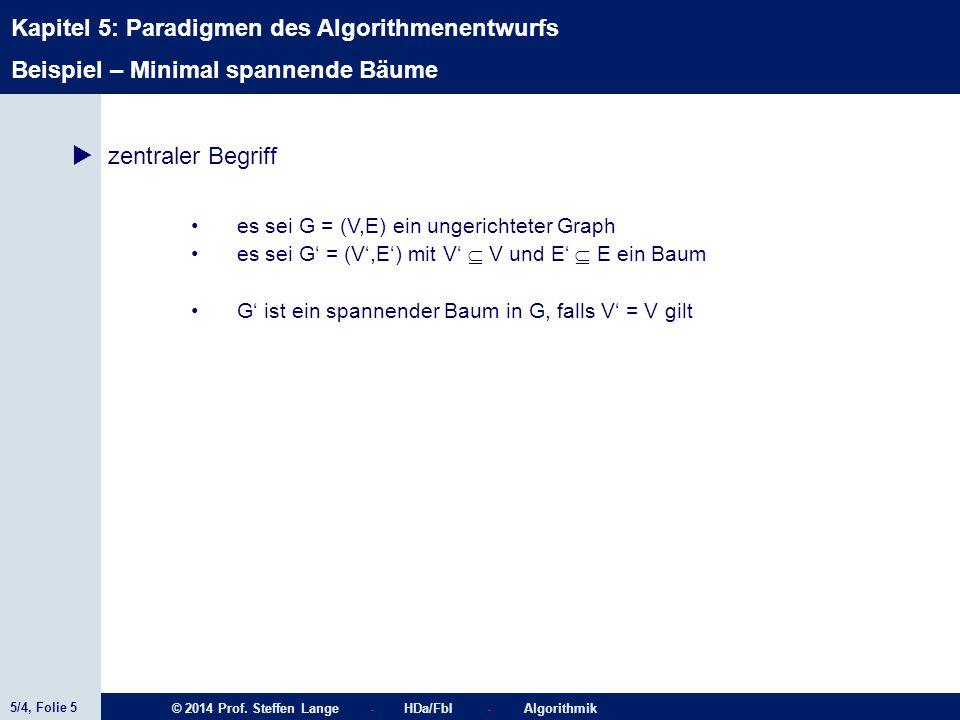 5/4, Folie 5 © 2014 Prof. Steffen Lange - HDa/FbI - Algorithmik Kapitel 5: Paradigmen des Algorithmenentwurfs Beispiel – Minimal spannende Bäume  zen