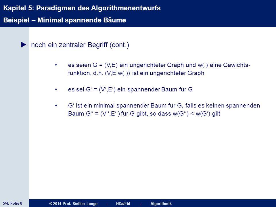 5/4, Folie 8 © 2014 Prof. Steffen Lange - HDa/FbI - Algorithmik Kapitel 5: Paradigmen des Algorithmenentwurfs Beispiel – Minimal spannende Bäume  noc