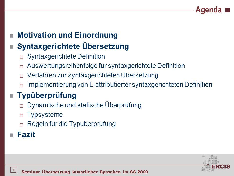 1 Seminar Übersetzung künstlicher Sprachen im SS 2009 Agenda Motivation und Einordnung Syntaxgerichtete Übersetzung Syntaxgerichtete Definition Auswer