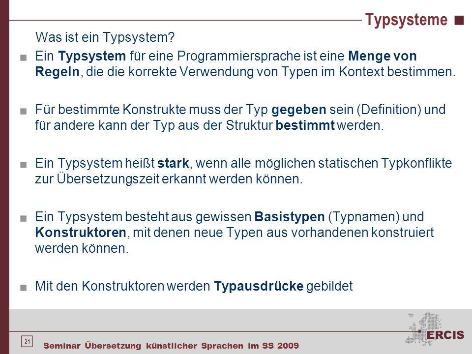 21 Seminar Übersetzung künstlicher Sprachen im SS 2009 Typsysteme Was ist ein Typsystem? Ein Typsystem für eine Programmiersprache ist eine Menge von