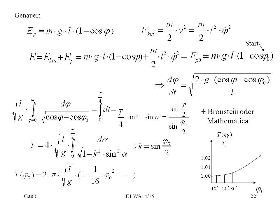 Genauer: Start mit ; 1.00 1.01 1.02 Gaub22 + Bronstein oder Mathematica E1 WS14/15