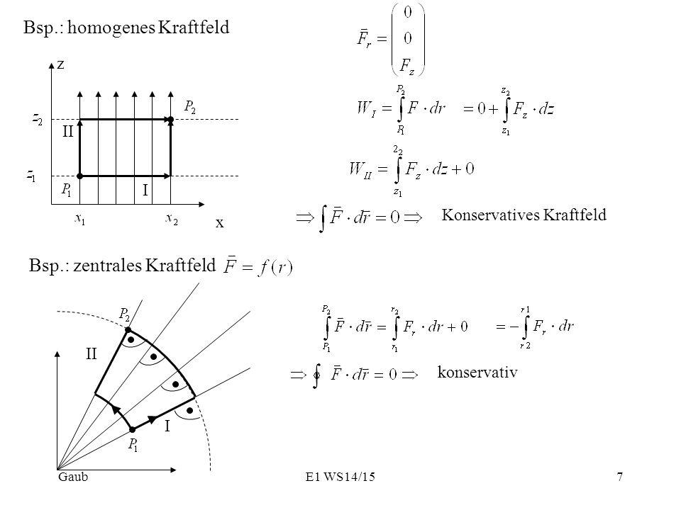 I II z x Konservatives Kraftfeld Bsp.: homogenes Kraftfeld Bsp.: zentrales Kraftfeld II I konservativ Gaub7E1 WS14/15