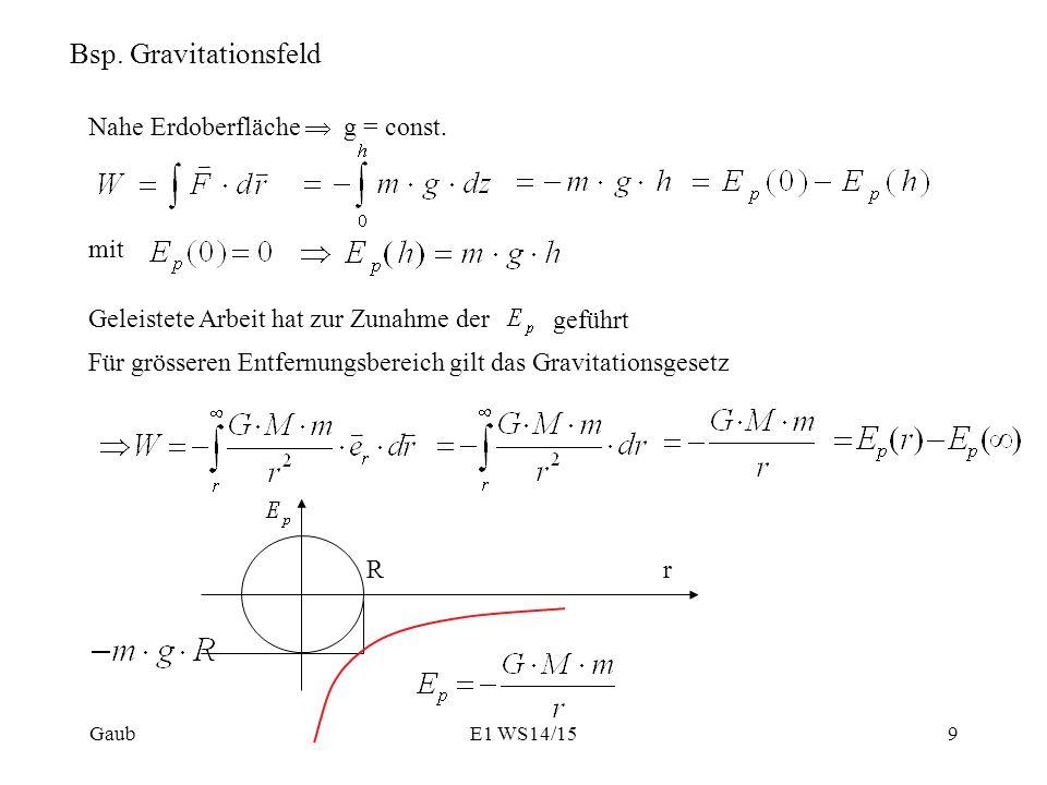 Bsp. Gravitationsfeld Nahe Erdoberfläche  g = const. Geleistete Arbeit hat zur Zunahme der geführt rR mit Für grösseren Entfernungsbereich gilt das G