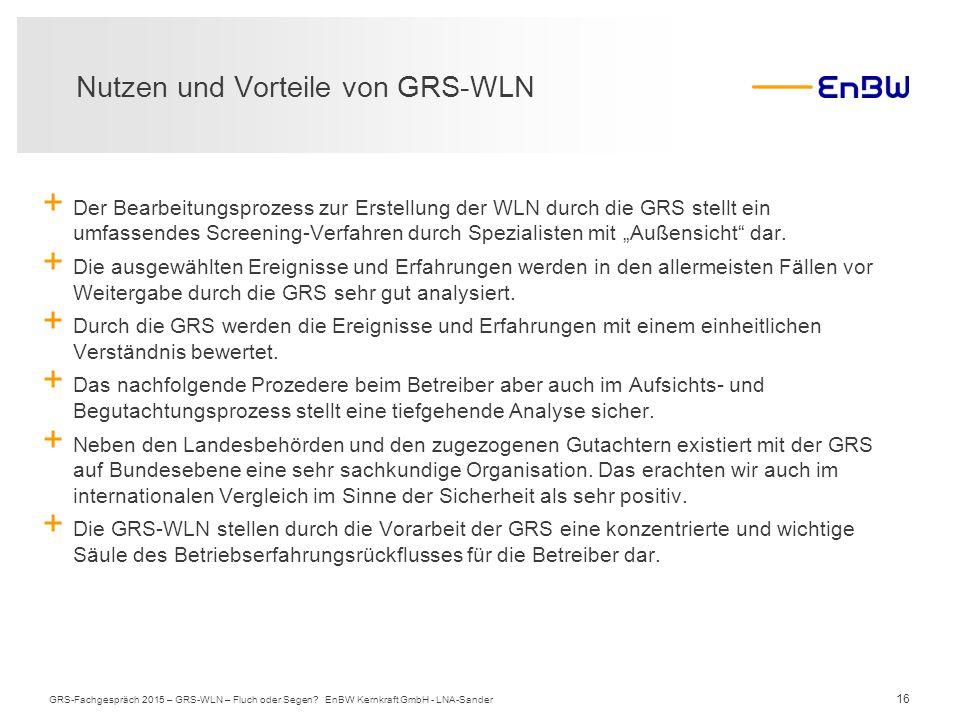 16 Nutzen und Vorteile von GRS-WLN GRS-Fachgespräch 2015 – GRS-WLN – Fluch oder Segen? EnBW Kernkraft GmbH - LNA-Sander  Der Bearbeitungsprozess zur