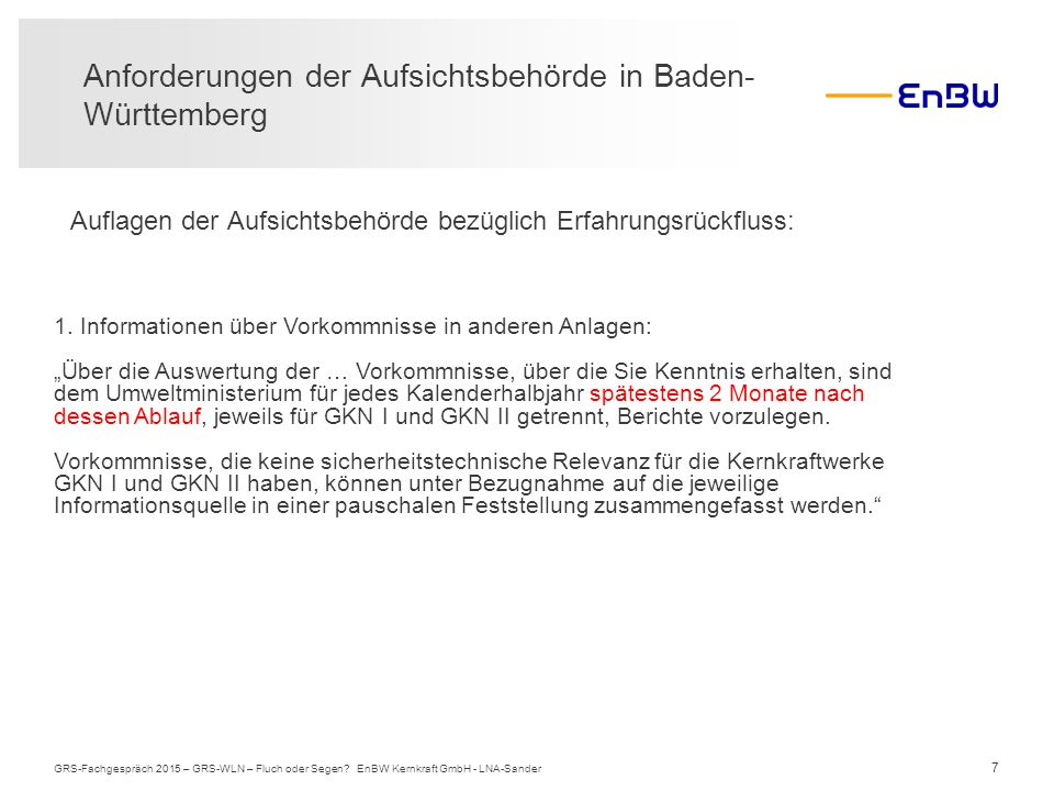 7 Auflagen der Aufsichtsbehörde bezüglich Erfahrungsrückfluss: Anforderungen der Aufsichtsbehörde in Baden- Württemberg GRS-Fachgespräch 2015 – GRS-WL