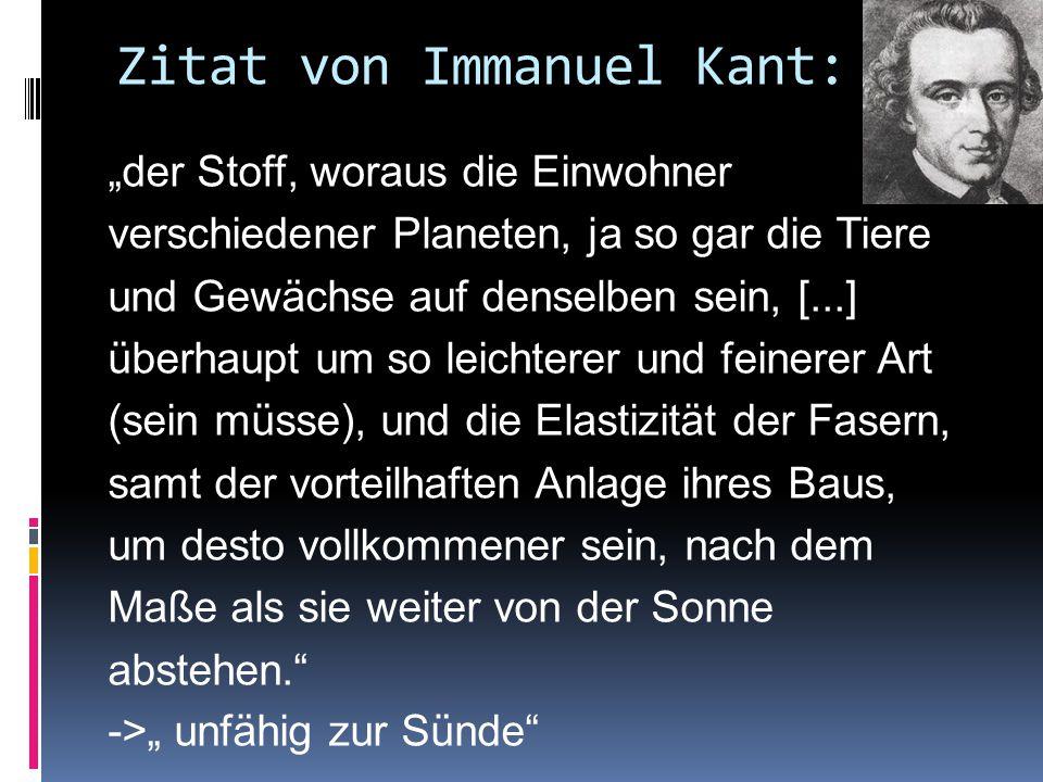 """Zitat von Immanuel Kant: """"der Stoff, woraus die Einwohner verschiedener Planeten, ja so gar die Tiere und Gewächse auf denselben sein, [...] überhaupt"""