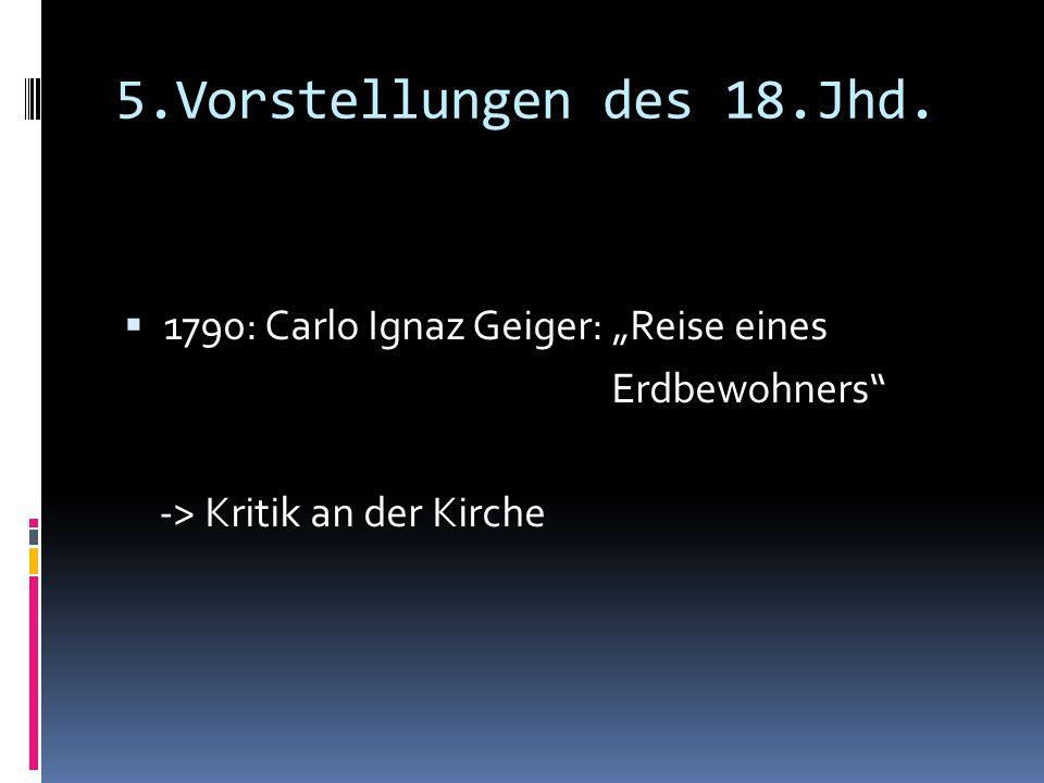 """5.Vorstellungen des 18.Jhd.  1790: Carlo Ignaz Geiger: """"Reise eines Erdbewohners"""" -> Kritik an der Kirche"""