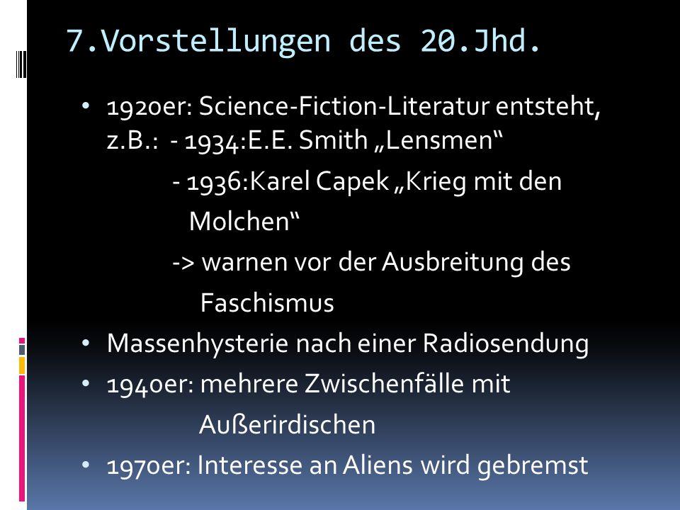 """7.Vorstellungen des 20.Jhd. 1920er: Science-Fiction-Literatur entsteht, z.B.: - 1934:E.E. Smith """"Lensmen"""" - 1936:Karel Capek """"Krieg mit den Molchen"""" -"""
