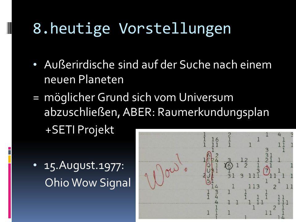 8.heutige Vorstellungen Außerirdische sind auf der Suche nach einem neuen Planeten = möglicher Grund sich vom Universum abzuschließen, ABER: Raumerkun