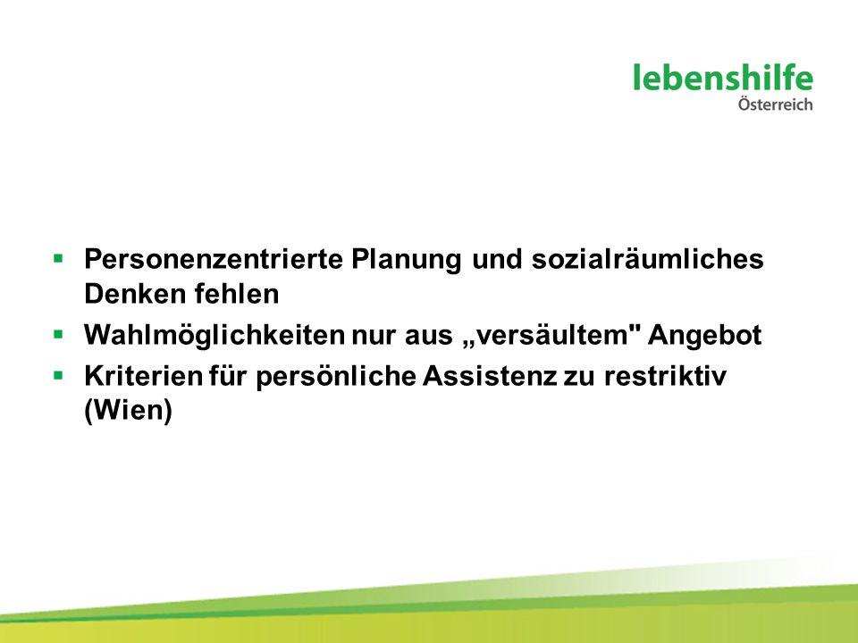 """ Personenzentrierte Planung und sozialräumliches Denken fehlen  Wahlmöglichkeiten nur aus """"versäultem Angebot  Kriterien für persönliche Assistenz zu restriktiv (Wien)"""