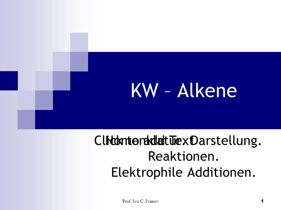 Prof.Ivo C. Ivanov2 Alkene Alkene sind Kohlenwasserstoffe mit einer C=C-Bindung.