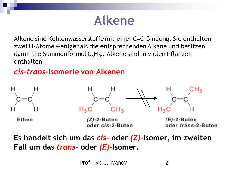 Prof. Ivo C. Ivanov2 Alkene Alkene sind Kohlenwasserstoffe mit einer C=C-Bindung. Sie enthalten zwei H-Atome weniger als die entsprechenden Alkane und