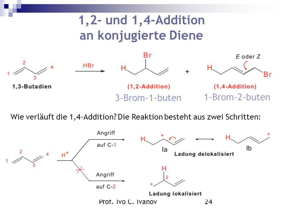 Prof. Ivo C. Ivanov24 1,2- und 1,4-Addition an konjugierte Diene 3-Brom-1-buten 1-Brom-2-buten Wie verläuft die 1,4-Addition? Die Reaktion besteht aus