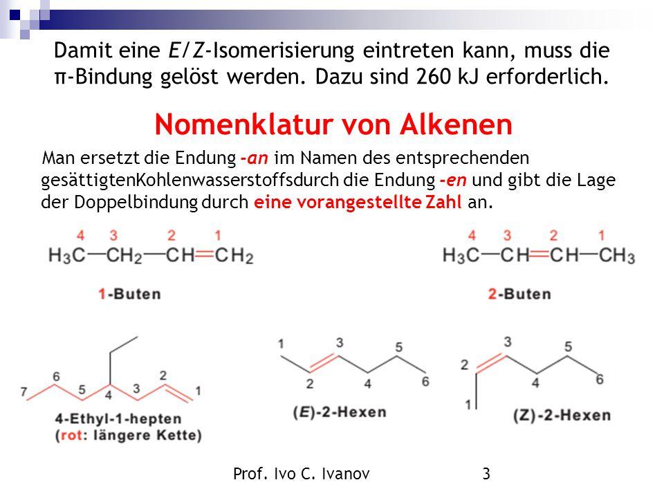 Prof. Ivo C. Ivanov3 Damit eine E/Z-Isomerisierung eintreten kann, muss die π-Bindung gelöst werden. Dazu sind 260 kJ erforderlich. Nomenklatur von Al