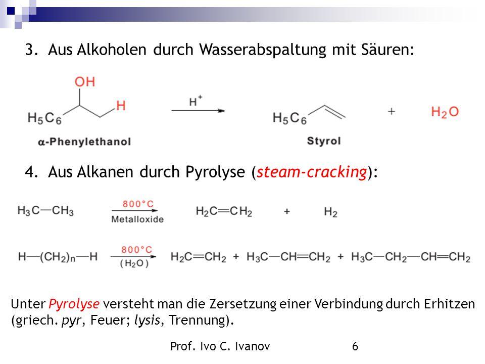 Prof. Ivo C. Ivanov6 3. Aus Alkoholen durch Wasserabspaltung mit Säuren: 4. Aus Alkanen durch Pyrolyse (steam-cracking): Unter Pyrolyse versteht man d
