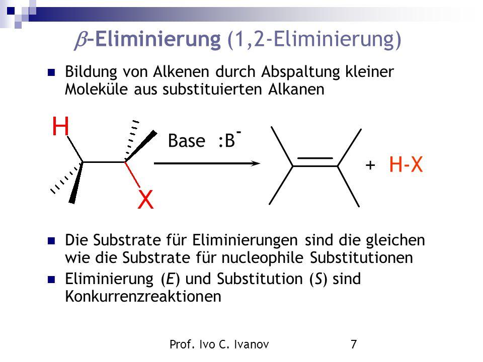 Prof. Ivo C. Ivanov7  –Eliminierung (1,2-Eliminierung) Bildung von Alkenen durch Abspaltung kleiner Moleküle aus substituierten Alkanen Die Substrate