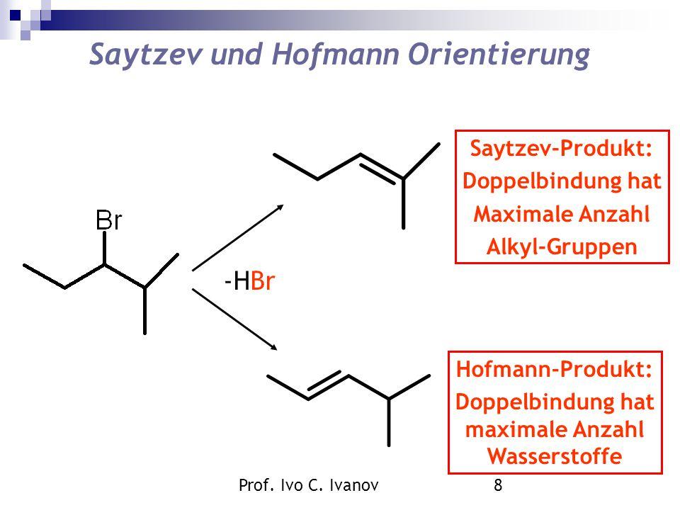 Prof. Ivo C. Ivanov9 Hofmann-Eliminierung 5% Saytzev-Produkt 95% Hofmann Produkt -N(CH 3 ) 3, -H +