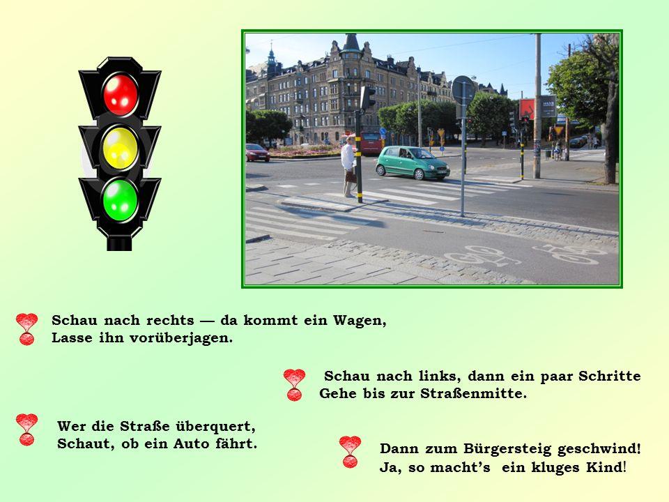 Schau nach links, dann ein paar Schritte Gehe bis zur Straßenmitte. Wer die Straße überquert, Schaut, ob ein Auto fährt. Schau nach rechts — da kommt