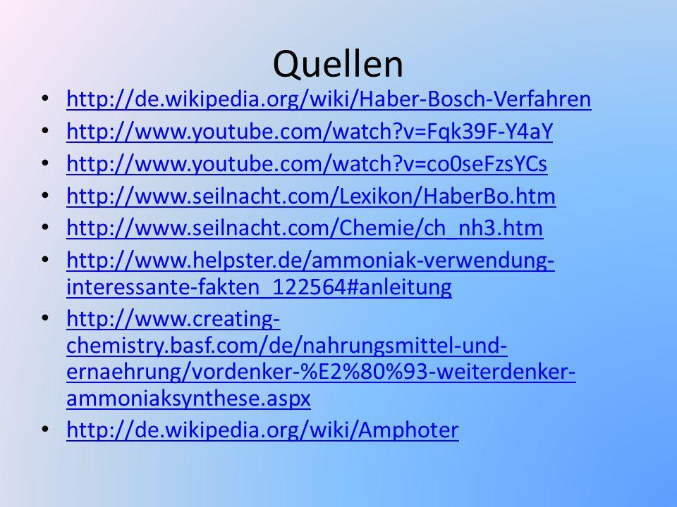 Quellen http://de.wikipedia.org/wiki/Haber-Bosch-Verfahren http://www.youtube.com/watch?v=Fqk39F-Y4aY http://www.youtube.com/watch?v=co0seFzsYCs http: