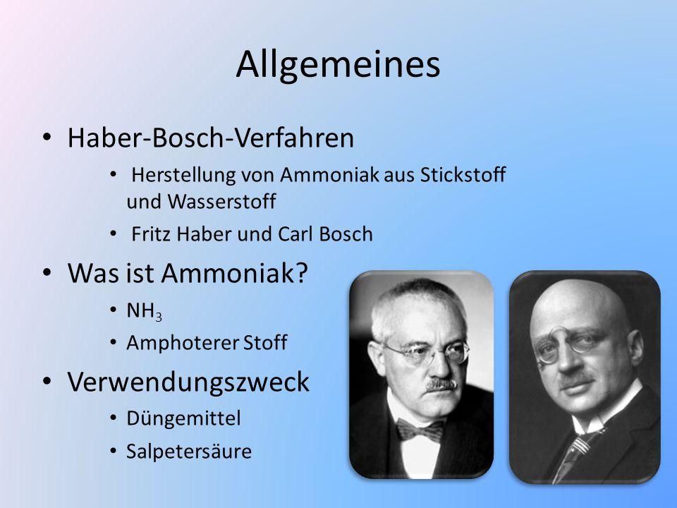 Allgemeines Haber-Bosch-Verfahren Herstellung von Ammoniak aus Stickstoff und Wasserstoff Fritz Haber und Carl Bosch Was ist Ammoniak? NH 3 Amphoterer