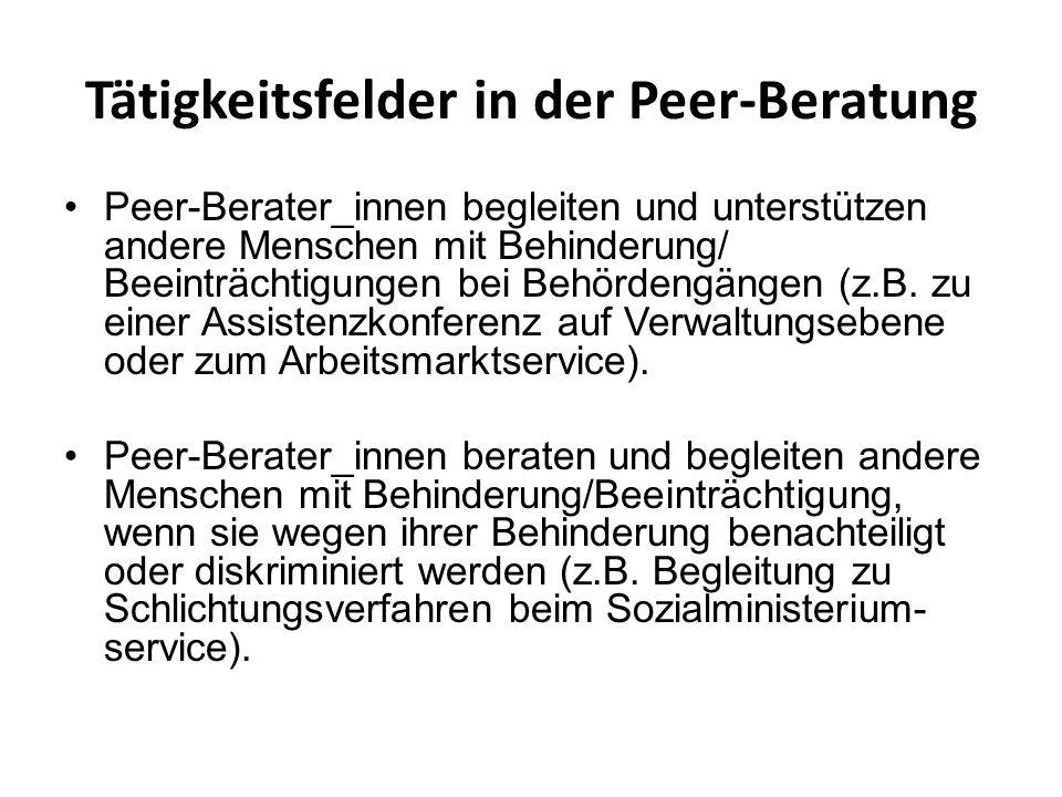 Tätigkeitsfelder in der Peer-Beratung Peer-Berater_innen begleiten und unterstützen andere Menschen mit Behinderung/ Beeinträchtigungen bei Behördengä