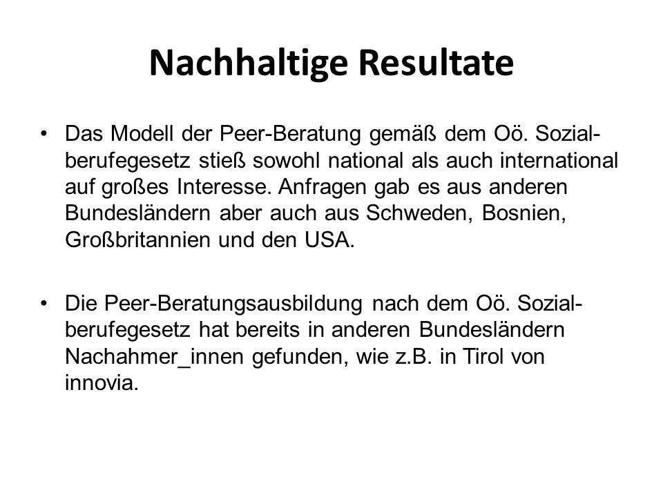 Nachhaltige Resultate Das Modell der Peer-Beratung gemäß dem Oö. Sozial- berufegesetz stieß sowohl national als auch international auf großes Interess
