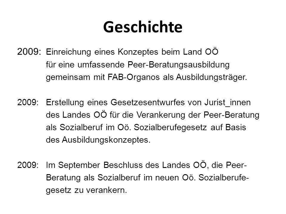 Geschichte 2009: Einreichung eines Konzeptes beim Land OÖ für eine umfassende Peer-Beratungsausbildung gemeinsam mit FAB-Organos als Ausbildungsträger