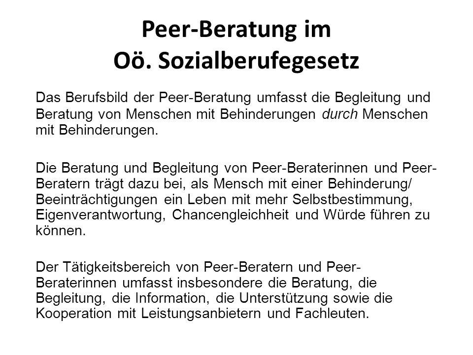 Peer-Beratung im Oö. Sozialberufegesetz Das Berufsbild der Peer-Beratung umfasst die Begleitung und Beratung von Menschen mit Behinderungen durch Mens