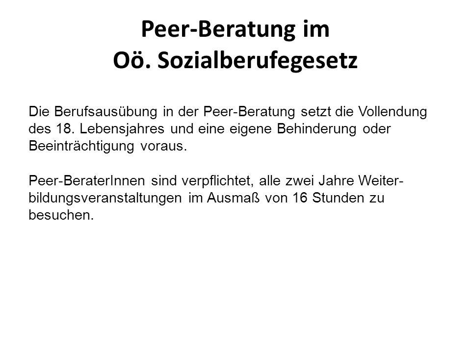 Peer-Beratung im Oö. Sozialberufegesetz Die Berufsausübung in der Peer-Beratung setzt die Vollendung des 18. Lebensjahres und eine eigene Behinderung