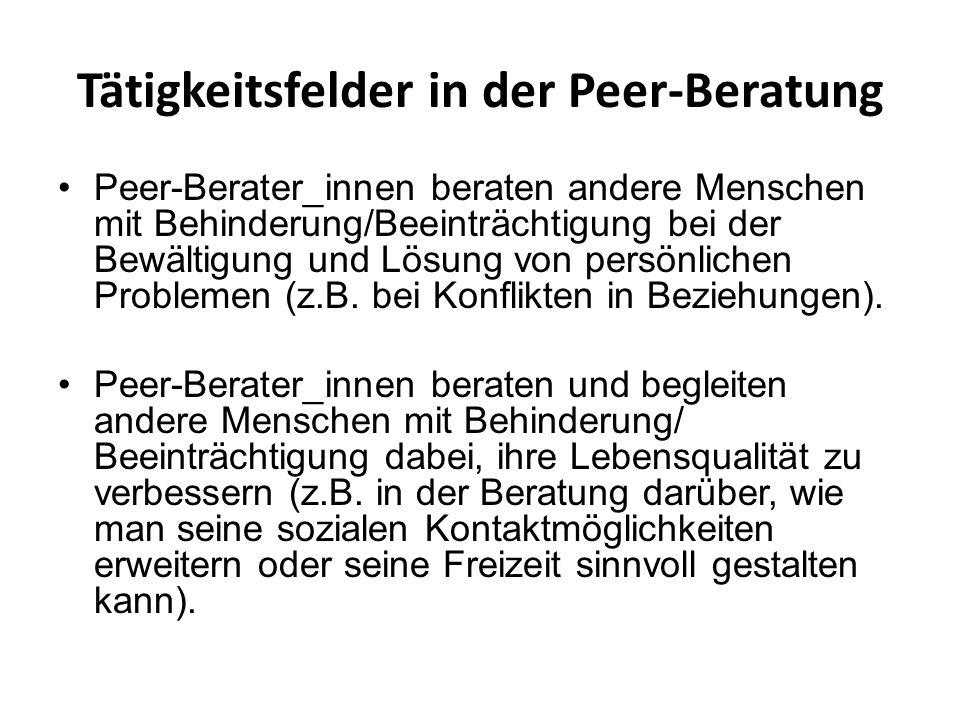 Tätigkeitsfelder in der Peer-Beratung Peer-Berater_innen begleiten und unterstützen andere Menschen mit Behinderung/ Beeinträchtigungen bei Behördengängen (z.B.