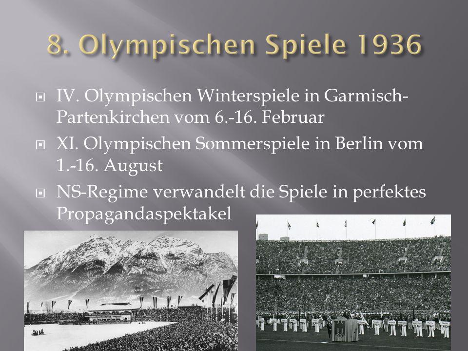  IV. Olympischen Winterspiele in Garmisch- Partenkirchen vom 6.-16. Februar  XI. Olympischen Sommerspiele in Berlin vom 1.-16. August  NS-Regime ve