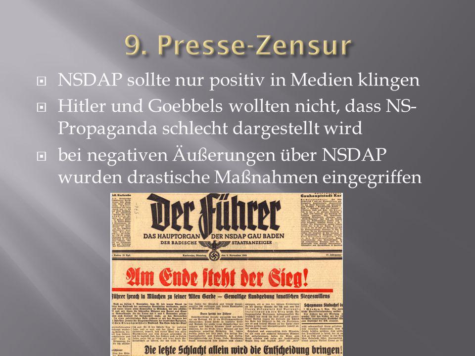  NSDAP sollte nur positiv in Medien klingen  Hitler und Goebbels wollten nicht, dass NS- Propaganda schlecht dargestellt wird  bei negativen Äußeru
