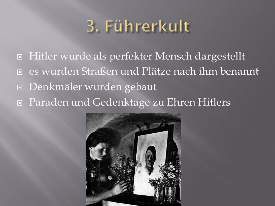  Hitler wurde als perfekter Mensch dargestellt  es wurden Straßen und Plätze nach ihm benannt  Denkmäler wurden gebaut  Paraden und Gedenktage zu
