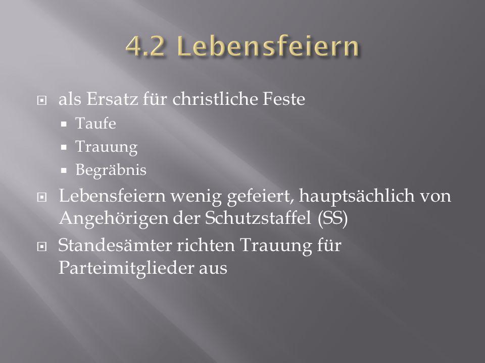  als Ersatz für christliche Feste  Taufe  Trauung  Begräbnis  Lebensfeiern wenig gefeiert, hauptsächlich von Angehörigen der Schutzstaffel (SS) 