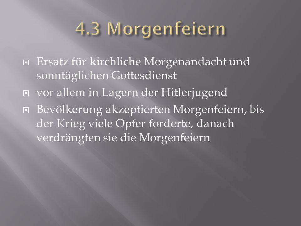  Ersatz für kirchliche Morgenandacht und sonntäglichen Gottesdienst  vor allem in Lagern der Hitlerjugend  Bevölkerung akzeptierten Morgenfeiern, b