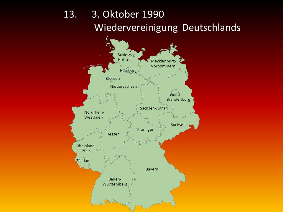 13.3. Oktober 1990 Wiedervereinigung Deutschlands Wiedervereinigung Deutschlands Mecklenburg- Vorpommern Schleswig- Holstein Niedersachsen Brandenburg