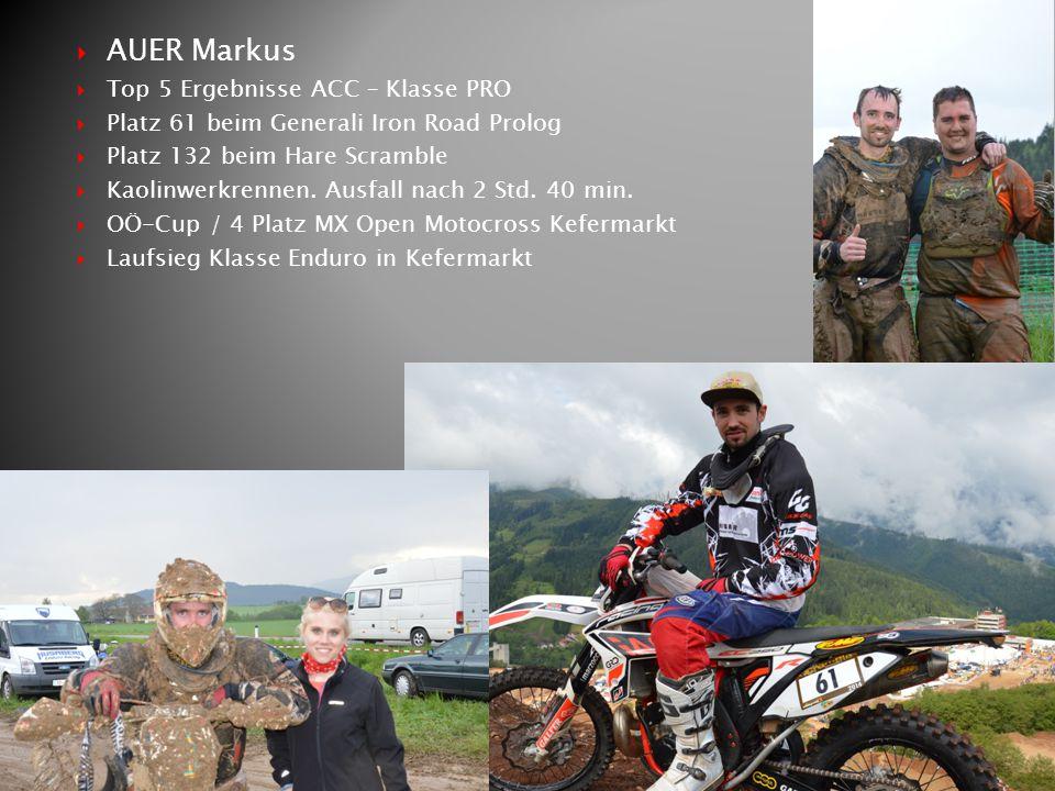  AUER Markus  Top 5 Ergebnisse ACC – Klasse PRO  Platz 61 beim Generali Iron Road Prolog  Platz 132 beim Hare Scramble  Kaolinwerkrennen. Ausfall