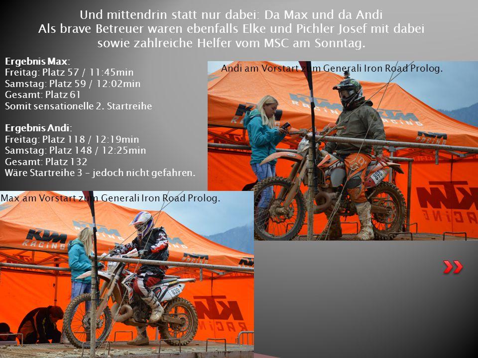 Und mittendrin statt nur dabei: Da Max und da Andi Als brave Betreuer waren ebenfalls Elke und Pichler Josef mit dabei sowie zahlreiche Helfer vom MSC am Sonntag.